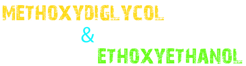 words that say methooxyglycol and ethoxyethanol